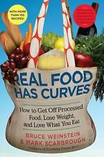 Real Food Has Curves: How to Get Off Processed Food, Lose Weight, and Love What