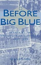 Before Big Blue : Sports at the University of Kentucky, 1880-1940 by Gregory...