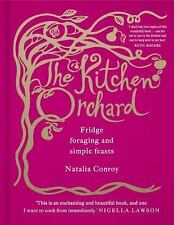 The Kitchen Orchard: Fridge Foraging and Simple Feasts, Conroy, Natalia, New Boo