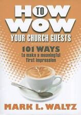 How to Wow Your Church Guests: 101 Ways to Make a Meaningful First Impression