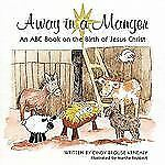 Away in a Manger : An ABC Book on the Birth of Jesus Christ by Cindy Brouse...
