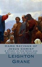 Hard Sayings of Jesus Christ : A Study in the Mind and Method of the Master...