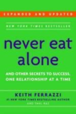 Never Eat Alone : And Other Secrets to Success, One Relationship at a Time by Ke