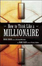 How to Think Like a Millionaire by Allen, Marc, Fisher, Mark, Good Book