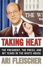 Taking Heat: The President, the Press, and My Years in the White House Fleische