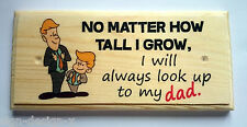 No Matter How Tall I Grow, I Will Always Look Up To My Dad Plaque / Sign 229