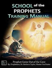 School of the Prophet Training Manual : Prophet Come Out of the Cave by...