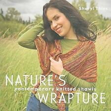 Nature's Wrapture : Contemporary Knitted Shawls by Sheryl Thies (2010,...