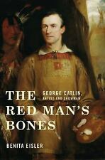 The Red Man's Bones: George Catlin, Artist and Showman-ExLibrary