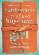 Confessions of a Boy-Crazy Girl: On Her Journey From Neediness to Freedom (True