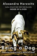 Being a Dog by Alexandra Horowitz (2016, Hardcover)