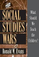 The Social Studies Wars: What Should We Teach the Children? by Ronald W. Evans