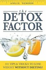 The Detox Factor : 101 Tips and Tricks to Lose Weight Without Dieting! (Detox...