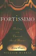Fortissimo: Backstage at the Opera with Sacred Monsters and Young Sing-ExLibrary