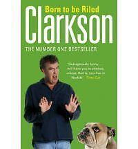 Born to be Riled: The Collected Writings of Jeremy Clarkson by BBC Books