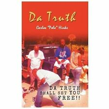 Da Truth : Da Truth Shall Set You Free!! by Carlos Polo Hinks (2013, Hardcover)