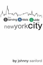 Starving Artist's Guide to New York City by Johnny Sanford (2010, Paperback)