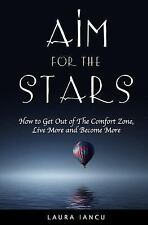 Personal Development Bks.: Aim for the Stars : How to Get Out of the Comfort...
