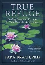 True Refuge : Finding Peace and Freedom in Your Own Awakened Heart by Tara...