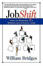 Jobshift : How to Prosper in a Workplace Without Jobs by William Bridges...