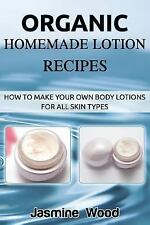 Organic Homemade Lotion Recipes : How to Make Your Own Body Lotions for All...