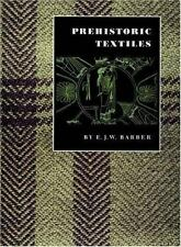 Prehistoric Textiles: The Development of Cloth in the Neolithic and Bronze Ages