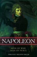 Napoleon : Man of War, Man of Peace by Timothy Wilson-Smith (2004, Paperback)