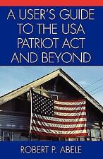A User's Guide to the USA PATRIOT Act and Beyond by P. Robert Abele (2004,...