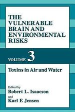 The Vulnerable Brain and Environmental Risks Vol. 3 : Toxins in Air and Water...
