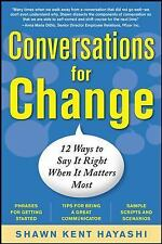 Conversations for Change : 12 Ways to Say It Right When It Matters Most by...