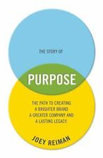 The Story of Purpose: The Path to Creating a Brighter Brand, a Greater Company,