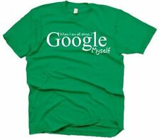 """""""When I am all alone, I Google Myself"""" Green Mens Small-SM T-Shirt!"""