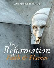 NEW - The Reformation: Faith & Flames by Atherstone, Andrew
