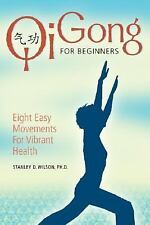 Qi Gong for Beginners : Eight Easy Movements for Vibrant Health by Stanley D....