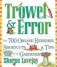 Trowel and Error: Over 700 Organic Remedies, Shortcuts, and Tips for the Gardene