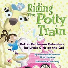 Riding the Potty Train : Better Bathroom Behaviors for Little Girls on the...