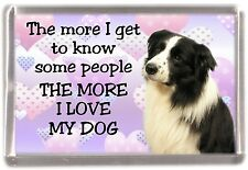 "Border Collie Dog Fridge Magnet ""THE MORE I LOVE MY DOG""  No 1 by Starprint"