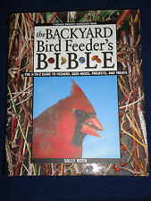 The Backyard Bird Feeder's Bible : The A-to-Z Guide to Feeders...by Sally Roth