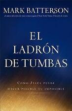 El Ladron de Tumbas : Como Jesus Puede Hacer Posible Tu Imposible by Mark Batter