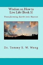 Wisdom on How to Live Life: Wisdom on How to Live Life (Book 3) :...