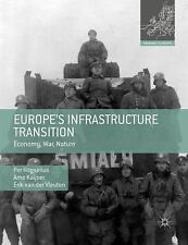 Making Europe: Europe's Infrastructure Transition : Economy, War, Nature by...