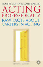 Acting Professionally: Raw Facts about Careers in Acting, Calleri, James, Cohen,