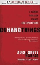 Do Hard Things: A Teenage Rebellion Against Low Expectations, Alex Harris, Brett