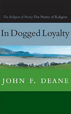 In Dogged Loyalty: The Religion of Poetry: The Poetry of Religion, Deane, John F