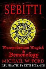 Sebitti : Mesopotamian Magick & Demonology by Michael W. Ford (2016, Paperback)
