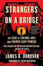 Strangers on a Bridge : The Case of Colonel Abel by James Donovan (2015,...