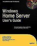 Expert's Voice Ser.: Windows Home Server User's Guide by Andrew Edney (2007,...