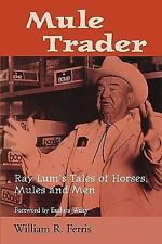 Mule Trader: Ray Lum's Tales of Horses, Mules, and Men (Banner Book Series)