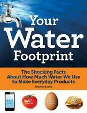 Your Water Footprint : The Shocking Facts about How Much Water We Use to Make...