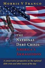 The National Debt Crisis: America's Armageddon by Morris Franco (2014,...
